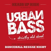 Heads Up High presents Urban Bass<br><small>Raggae Dancehall Night</small>