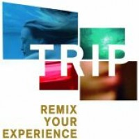 TRIP � REMIX YOUR EXPERIENCE