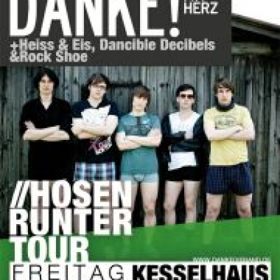 DANKE!  Hosen Runter-Tour -  supp. Heiss & Eis, Dancible Decibles, Rock Shoe